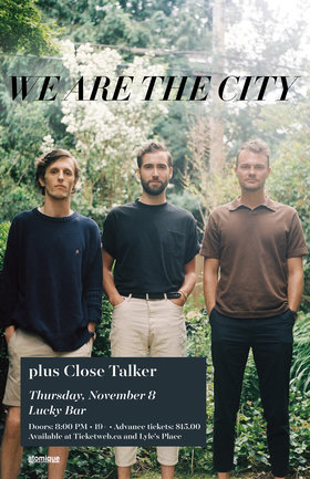 We Are the City, Close Talker @ Lucky Bar Nov 8 2018 - Dec 13th @ Lucky Bar
