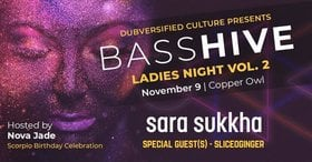 Bass Hive - Ladies Night Vol 2: SLICEOGINGER, SARA SUKKHA, with special guests @ Copper Owl Nov 9 2018 - Feb 16th @ Copper Owl