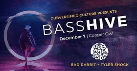 Bass Hive feat.: DJ Dubconscious, Bad Rabbit, Tyler Shock @ Copper Owl Dec 7 2018 - Dec 12th @ Copper Owl