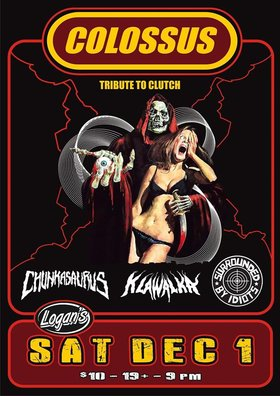 Arrive early for this epic circus maximus: Colossus  (Clutch Tribute), Chunkasaurus, Klawalka, SURROUNDED BY IDIOTS @ Logan's Pub Dec 1 2018 - Dec 14th @ Logan's Pub