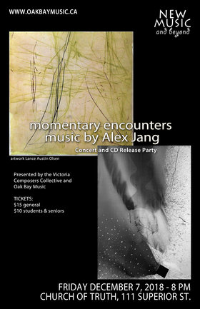 momentary encounters: music by Alex Jang: Victoria Composers Collective, Oak Bay Music @ Church Of Truth Dec 7 2018 - Dec 12th @ Church Of Truth
