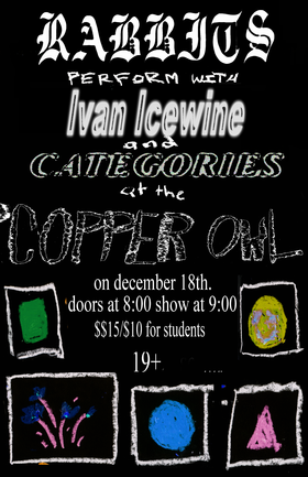 The Rabbits, Ivan Icewine , Categories  @ Copper Owl Dec 18 2018 - Mar 21st @ Copper Owl