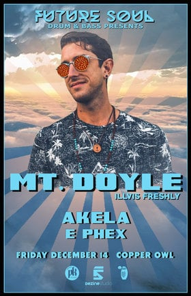Future Soul presents: Mt. Doyle, AKELA , E Phex  @ Copper Owl Dec 14 2018 - May 27th @ Copper Owl