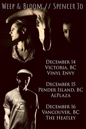 Weep & Bloom  (Vancouver, BC), Spencer Jo  (Calgary, AB), Whiskey and Fire (Victoria, BC) @ Vinyl Envy Dec 14 2018 - Dec 16th @ Vinyl Envy