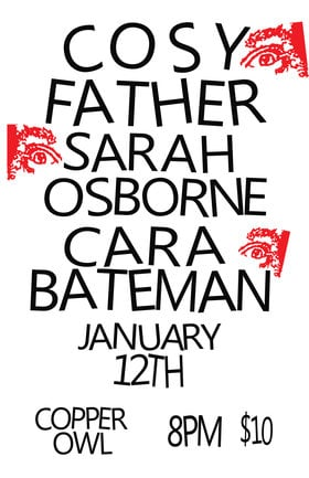 Cosy Father, Sarah Osborne, Cara Bateman @ Copper Owl Jan 12 2019 - Jan 18th @ Copper Owl