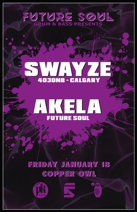 Future Soul presents: Swayze   (Calgary), AKELA  @ Copper Owl Jan 18 2019 - Jan 21st @ Copper Owl