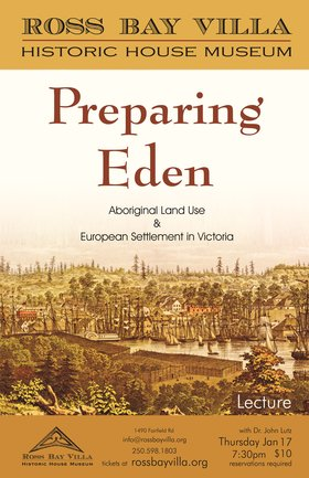 Preparing Eden: Aboriginal Land Use & European Settlement in Victoria: Dr John Lutz @ Ross Bay Villa Historic House Museum Jan 17 2019 - Jan 19th @ Ross Bay Villa Historic House Museum