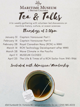 Tea & Talks @ Maritime Museum of BC Jan 31 2019 - Jun 19th @ Maritime Museum of BC