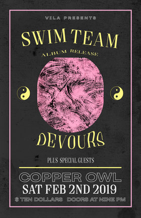 Swim Team + Devours • Feb 2nd • Copper Owl: Swim Team, DEVOURS @ Copper Owl Feb 2 2019 - Jun 19th @ Copper Owl