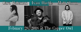 Matt Storm, Ivan Hartle, Cara Bateman @ Copper Owl Feb 28 2019 - Feb 22nd @ Copper Owl