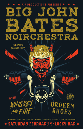 Big John Bates: Noirchestra , Broken Shoes, Whiskey and Fire @ Lucky Bar Feb 9 2019 - Feb 22nd @ Lucky Bar