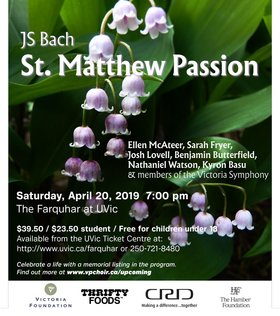J.S Bach - St. Matthew Passion: Victoria Philharmonic Choir, Sarah Fryer (soloist), Josh Lovell (soloist), Benjamin Butterfield (soloist), Nathaniel Watson (soloist), Ellen McAteer (soloist), Kyron Basu (soloist) @ University Center Farquhar Auditorium Apr 20 2019 - Apr 25th @ University Center Farquhar Auditorium