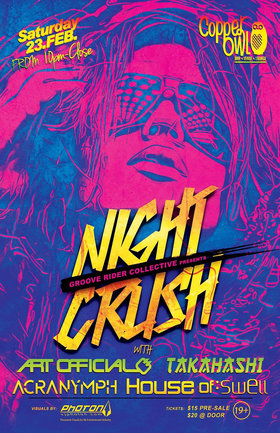 NIGHT CRUSH: ARTOFFICIAL, TAKAHASHI, ACRANYMPH, House of Swell, PHOTON VISUALS @ Copper Owl Feb 23 2019 - Jun 18th @ Copper Owl