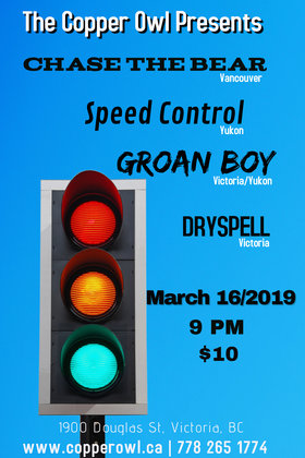 Chase the Bear, Speed Control, Groan Boy, Dryspell @ Copper Owl Mar 16 2019 - Mar 19th @ Copper Owl