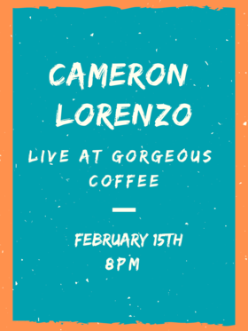 Local singer-songwriter: Cameron Lorenzo @ Gorge-ous Coffee Feb 15 2019 - Feb 22nd @ Gorge-ous Coffee