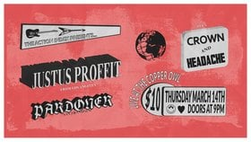 Justus Proffit, Pardoner, CROWN @ Copper Owl Mar 14 2019 - Mar 19th @ Copper Owl