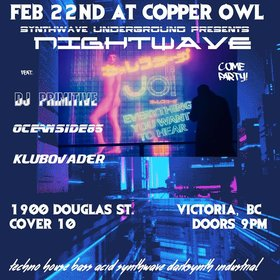 NIGHTWAVE: Oceanside 85 , KLUBOVADER, primitivehustle @ Copper Owl Feb 22 2019 - Jun 18th @ Copper Owl