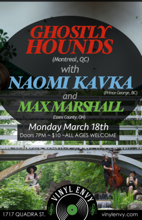 Ghostly Hounds (Montreal, QC), Naomi Kavka (Prince George, BC), Max Marshall @ Vinyl Envy Mar 18 2019 - Jul 22nd @ Vinyl Envy