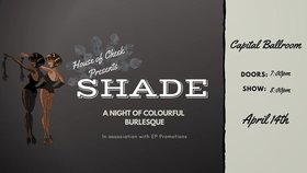 SHADE: A Night Of Colourful Burlesque @ Capital Ballroom Apr 14 2019 - Apr 19th @ Capital Ballroom