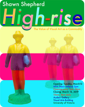 Shawn Shepherd: High-rise, The Value of Visual Art as a Commodity: Shawn Shepherd  @ UVic Visual Arts Building, Audain Gallery Mar 12 2019 - Mar 19th @ UVic Visual Arts Building, Audain Gallery