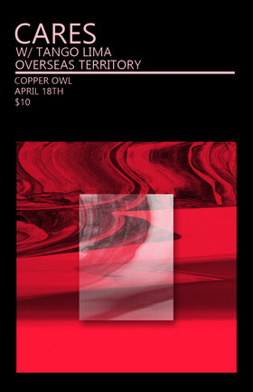 the Copper Owl presents: CARES, Tango Lima, Overseas Territory @ Copper Owl Apr 18 2019 - Apr 25th @ Copper Owl