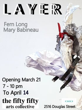 L A Y E R: Fern Long, Mary Babineau @ the fifty fifty arts collective Mar 21 2019 - Jul 23rd @ the fifty fifty arts collective