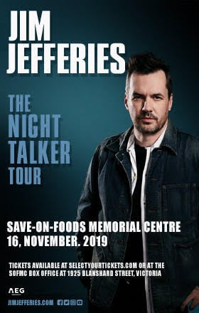 The Night Talker Tour: Jim Jeffries  @ Save-On-Foods Memorial Centre Nov 16 2019 - Oct 22nd @ Save-On-Foods Memorial Centre