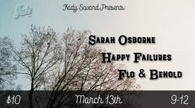 Sarah Osborne, Happy Failure, Flo & Behold @ Lucky Bar Mar 13 2019 - Apr 19th @ Lucky Bar