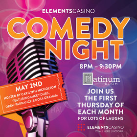Comedy Night at Elements Casino Victoria: Carilynn Nicholson, Drew Farrance, Rosa Graham , Mikey Dubs @ Elements Casino - Victoria May 2 2019 - Aug 19th @ Elements Casino - Victoria