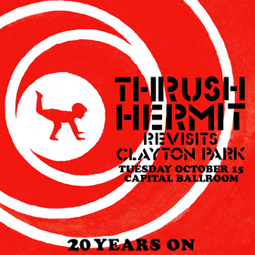 Thrush Hermit Revisits Clayton Park 20 Years On: Thrush Hermit @ Capital Ballroom Oct 15 2019 - Oct 15th @ Capital Ballroom