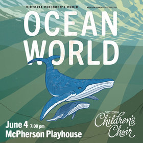 Ocean World: Victoria Children's Choir @ McPherson Playhouse Jun 4 2019 - Oct 14th @ McPherson Playhouse