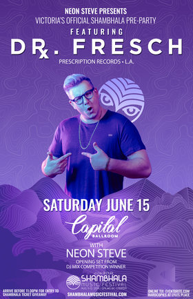 Shambhala Official Pre-Party: Dr. Fresch, Neon Steve, Influx Dance Crew @ Capital Ballroom Jun 15 2019 - Jun 18th @ Capital Ballroom