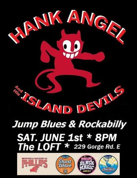HANK ANGEL and the ISLAND DEVILS at The LOFT!: Hank Angel @ The Loft (Victoria) Jun 1 2019 - Jul 23rd @ The Loft (Victoria)