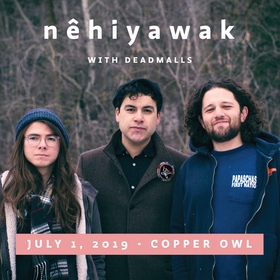 nêhiyawak @ Copper Owl Jul 1 2019 - Jun 27th @ Copper Owl