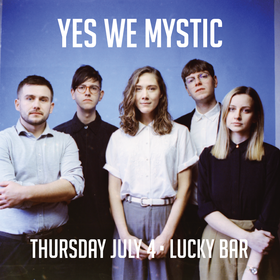 Yes We Mystic @ Lucky Bar Jul 4 2019 - Jul 16th @ Lucky Bar