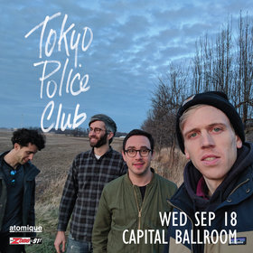 Tokyo Police Club, Shotgun Jimmy @ Capital Ballroom Sep 18 2019 - Oct 20th @ Capital Ballroom
