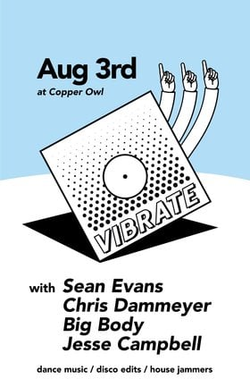 Vibrate w/: Sean Evans, Chris Dammeyer, Big Body , Jesse Campbell @ Copper Owl Aug 3 2019 - Aug 25th @ Copper Owl