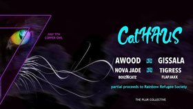 CatHaus: AWOOD, GISSALA, Novajade, TigRess, FLAPJAXX, boizNcatz @ Copper Owl Jul 5 2019 - Aug 25th @ Copper Owl