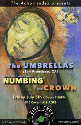 The Umbrellas (San Francisco, CA), Numbing  (YYJ), CROWN (YYJ) @ Vinyl Envy Jul 5 2019 - Sep 23rd @ Vinyl Envy