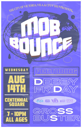 Mob Bounce, Debby Friday, Grossbuster @ Centennial Square Aug 14 2019 - Aug 22nd @ Centennial Square