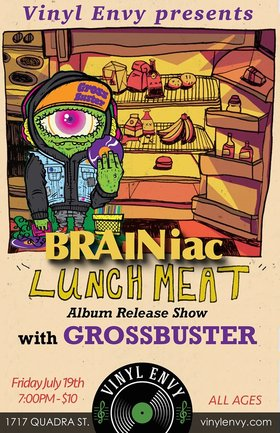 LUNCH MEAT Album Release: BRAINiac, Grossbuster @ Vinyl Envy Jul 19 2019 - Sep 23rd @ Vinyl Envy
