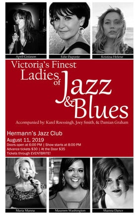 Victoria's Finest - Ladies of Jazz & Blues: Edie DaPonte, April Gislason, Maria Manna, Maureen Washington, Shanna Dance, Kristina Helene, Karel Roessingh, Joey Smith, Damian Graham @ Hermann's Jazz Club Aug 11 2019 - Aug 20th @ Hermann's Jazz Club