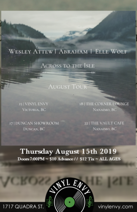 Across to the Isle Tour: Wesley Attew  (Vancouver, BC), Abraham (Victoria), Elle Wolf (Vancouver, BC) @ Vinyl Envy Aug 15 2019 - Aug 24th @ Vinyl Envy