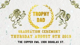 Trophy Dad's Graduation Party: Trophy Dad, Boy Leadfoot, Weirdly Green, Adv3n735 @ Copper Owl Aug 8 2019 - Aug 25th @ Copper Owl