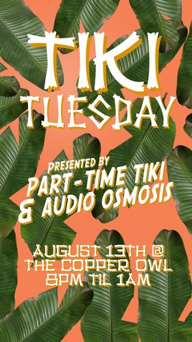 TIKI Tuesday Pop-Up: Part Time Tiki, Audio Osmosis @ Copper Owl Aug 13 2019 - Aug 25th @ Copper Owl