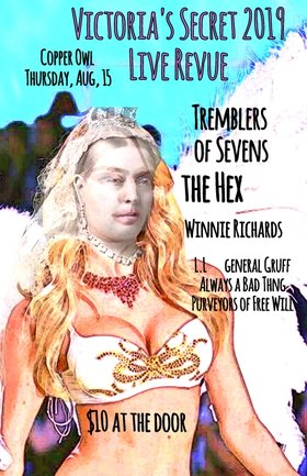 Victoria's Secret 2019 Live Revue!: The Hex, Always a Bad Thing, Tremblers of Sevens, The Purveyors of Free Will, Winnie Richards, L.L, General Gruff @ Copper Owl Aug 15 2019 - Aug 25th @ Copper Owl