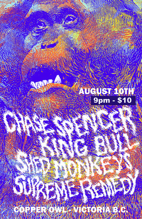 CHASE SPENCER W/ KING BULL, Shed Monkeys, Supreme Remedy @ Copper Owl Aug 10 2019 - Aug 22nd @ Copper Owl