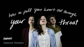 how to pull your heart out through your throat: Impulse Theatre, Andrew Barrett @ Langham Court Theatre Aug 22 2019 - Sep 15th @ Langham Court Theatre