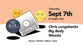 Vibrate w/: CHRIS LONGSHANKS, Big Body , Weezie @ Copper Owl Sep 7 2019 - Oct 13th @ Copper Owl