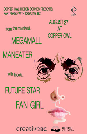 Maneater, Future Star, Megamall , Fan Girl @ Copper Owl Aug 27 2019 - Sep 15th @ Copper Owl